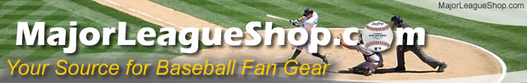 MajorLeaugeShop.com - Your source for Major League Baseball Gear!